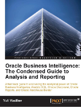 Oracle Business Intelligence The Condensed Guide to Analysis and Reporting